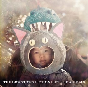 The Downtown Fiction - Let's Be Animals