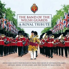The Band Of The Welsh Guards - A Royal Tribute