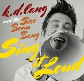K.D. Lang And The Siss Boom Bang - Sing It Loud