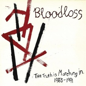 Bloodloss - The Truth is Marching In 1983-1991