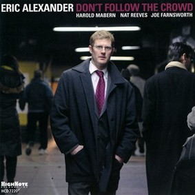 Eric Alexander - Don't Follow the Crowd