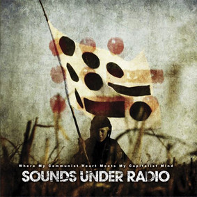 Sounds Under Radio - Where My Communist Heart Meets My Capitalist Mind