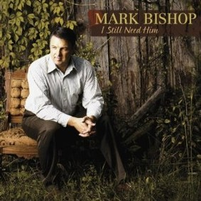 Mark Bishop - I Still Need Him