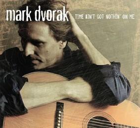 Mark Dvorak - Time Ain't Got Nothin' On Me