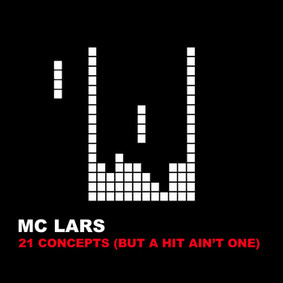 MC Lars - 21 Concepts (But a Hit Ain't One)