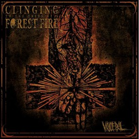 Clinging To The Trees Of A Forest Fire - Visceral [EP]