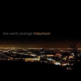 She Wants Revenge - Valleyheart