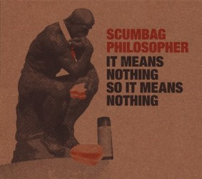 Scumbag Philosopher - It Means Nothing So It Means Nothing
