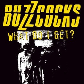 Buzzcocks - What Do I Get?