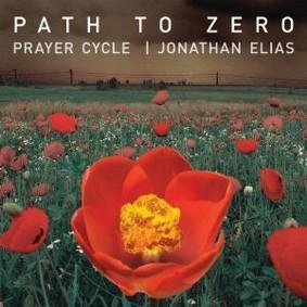 Jonathan Elias - A Prayer Cycle: Path To Zero