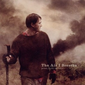 The Air I Breathe - Great Faith in Fools