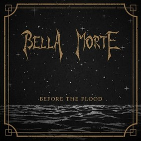 Bella Morte - Before the Flood