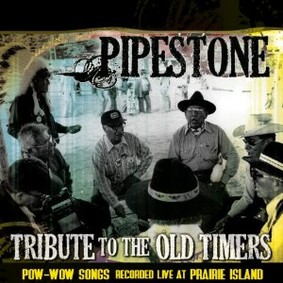 Pipestone - Tribute to the Old Timers: Pow-Wow Songs Recorded Live at Prairie Island
