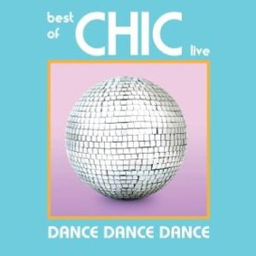 Chic - Dance, Dance, Dance: The Best of Chic Live