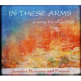 Jennifer Berezan - In These Arms, A Song for All Beings