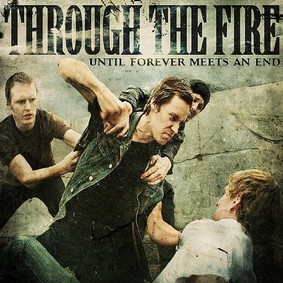 Through the Fire - Until Forever Meets an End