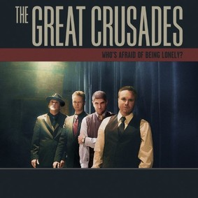 Great Crusades - Who's Afraid of Being Lonely