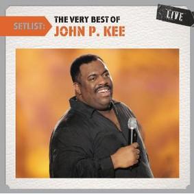 John P. Kee - Setlist: The Very Best of John P. Kee Live