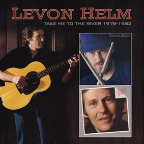Levon Helm - Take Me To the River 1978-1982