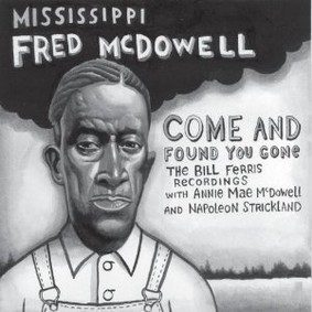Mississippi Fred McDowell - Come And Found You Gone