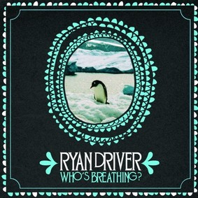 Ryan Driver - Who's Breathing?