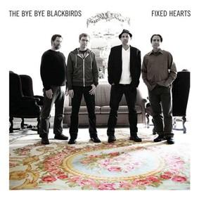 The Bye Bye Blackbirds - Fixed Hearts