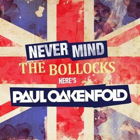 Paul Oakenfold - Never Mind The Bollocks