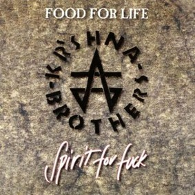 Kr'Shna Brothers - Food For Life, Spirit For F**k