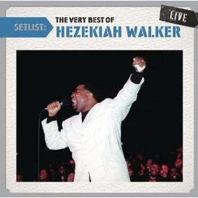 Pastor Hezekiah Walker - Setlist: The Very Best of Hezekiah Walker Live