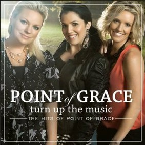 Point of Grace - Turn Up the Music: The Hits of Point of Grace