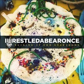 Iwrestledabearonce - Ruining It For Everyone Else