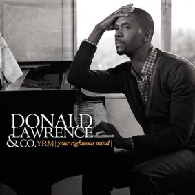 Donald Lawrence - YRM (Your Righteous Mind)