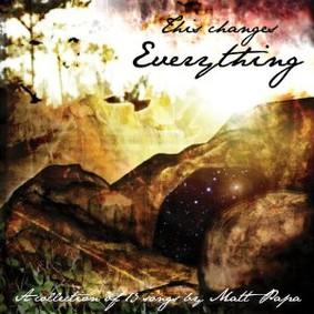 Matt Papa - This Changes Everything