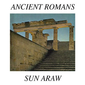 Sun Araw - Ancient Romans
