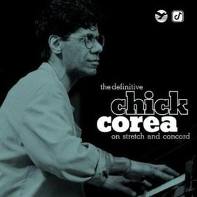 Chick Corea - The Definitive On Stetch and Concord