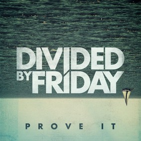 Divided By Friday - Prove It