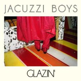 Jacuzzi Boys - Glazin'