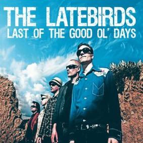 The Latebirds - Last of the Good Ol' Days