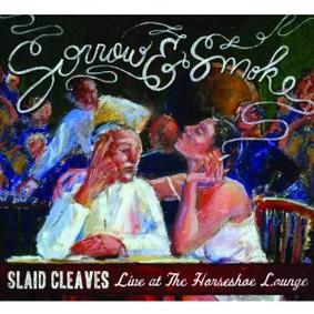 Slaid Cleaves - Sorrow and Smoke: Live At the Horseshoe Lounge