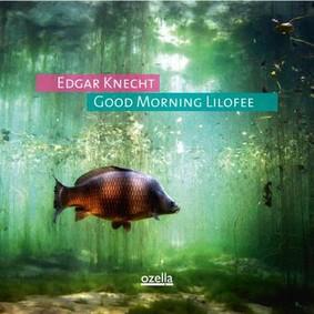 Edgar Knecht - Good Morning Lilofee