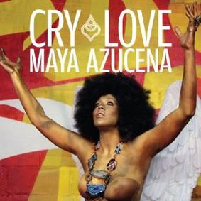 Maya Azucena - Cry Love
