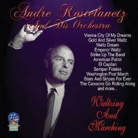 André Kostelanetz Orchestra - Waltzing and Marching