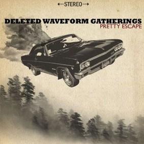 Deleted Waveform Gatherings - Pretty Escape