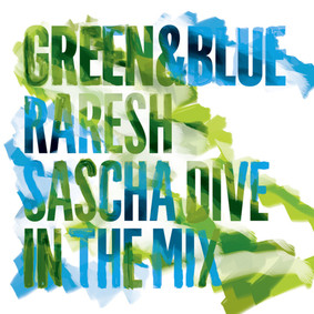 Raresh - Green and Blue: Raresh and Sascha Dive in the Mix
