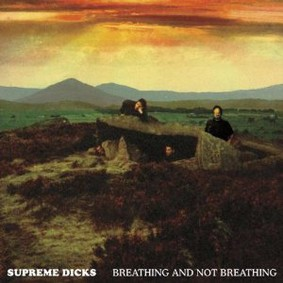 Supreme Dicks - Breathing and Not Breathing