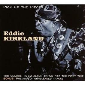 Eddie Kirkland - Pick Up the Pieces