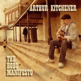 Arthur Kitchener - The Hobo Manifesto