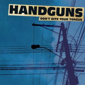 Handguns - Don't Bite Your Tongue
