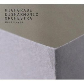 Highgrade Disharmonic Orchestra - Multilayer