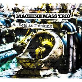 Mass Machine Trio - As Real as Thinking